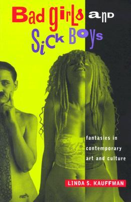 Bad Girls and Sick Boys: Fantasies in Contemporary Art and Culture