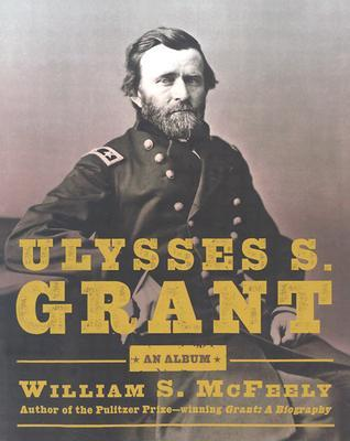 Ulysses S. Grant, An Album: Warrior, Husband, Traveler, Emancipator, Writer