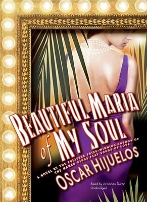 Beautiful Maria of My Soul by Oscar Hijuelos