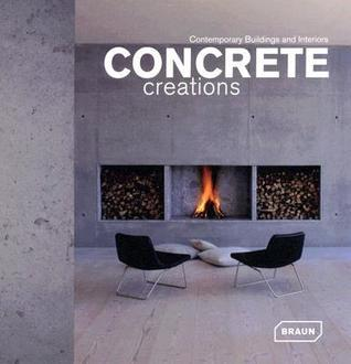 Concrete Creations: Contemporary Buildings And Interiors