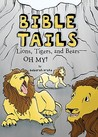 Bible Tails: Lions, Tigers, and Bears--Oh My!