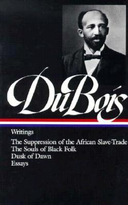 Writings: The Suppression of the African Slave-Trade / The Souls of Black Folk / Dusk of Dawn / Essays