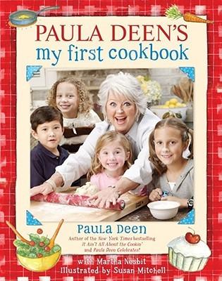 Paula Deen's My First Cookbook by Paula H. Deen