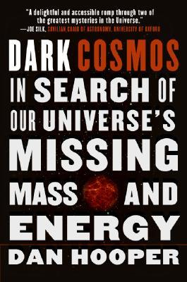 Dark Cosmos: In Search of Our Universes Missing Mass and Energy