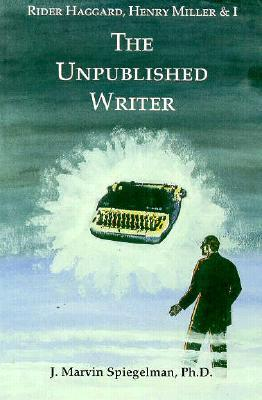 Rider Haggard, Henry Miller, and I: The Unpublished Writer
