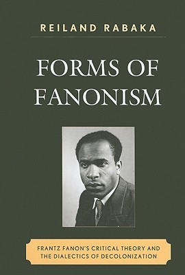 forms-of-fanonism-frantz-fanon-s-critical-theory-and-the-dialects-of-decolonization