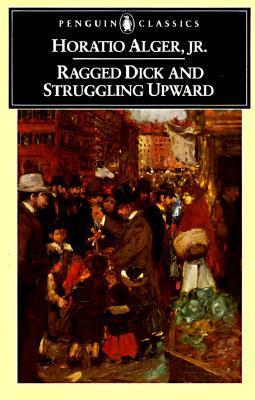 Ragged Dick and Struggling Upward by Horatio Alger Jr.