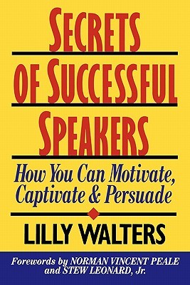 Secrets Successful Speakers: How You Can Motivate, Captivatesecrets Successful Speakers: How You Can Motivate, Captivate, and Persuade, and Persuade