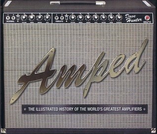Amped: The Illustrated History of the World's Greatest Amplifiers