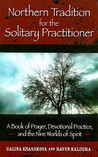 Northern Tradition for the Solitary Practitioner: A Book of Prayer, Devotional Practice, and the Nine Worlds of Spirit