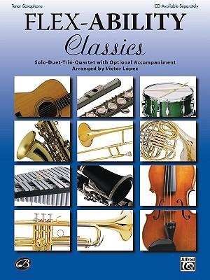 Flex-Ability Classics -- Solo-Duet-Trio-Quartet with Optional Accompaniment: Alto Saxophone/Baritone Saxophone