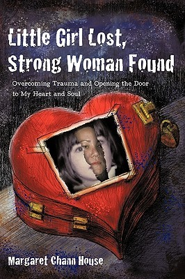 Little Girl Lost, Strong Woman Found: Overcoming Trauma and Opening the Door to My Heart and Soul