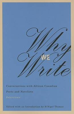 Why We Write: Conversations with African Canadian Poets and Novelists: Interviews