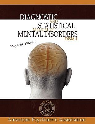 Diagnostic And Statistical Manual Of Mental Disorders: Dsm I Original Edition