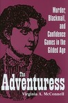 The Adventuress: Murder, Blackmail, And Confidence Games In The Gilded Age (True Crime History Series)
