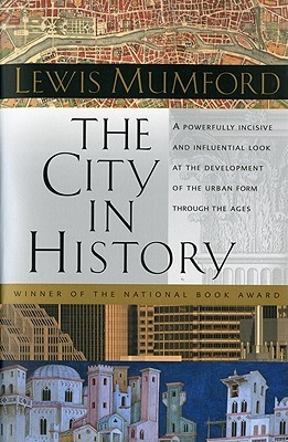 The City in History: Its Origins, Its Transformations, and Its Prospects by Lewis Mumford