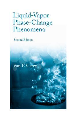 Liquid-Vapor Phase-Change Phenomena: An Introduction to the Thermophysics of Vaporization and Condensation Processes in Heat Transfer Equipment