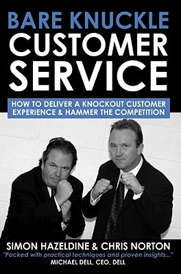 Bare Knuckle Customer Service: How to Deliver a Knockout Customer Experience and Hammer the Competition