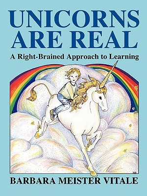 Unicorns are Real: Right-brained Approach to Learning (Creative Parenting/Creative Teaching Series)