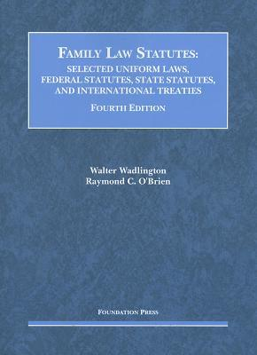 Family Law Statutes: Selected Uniform Laws. Federal Statutes, State Statutes, and International Treaties