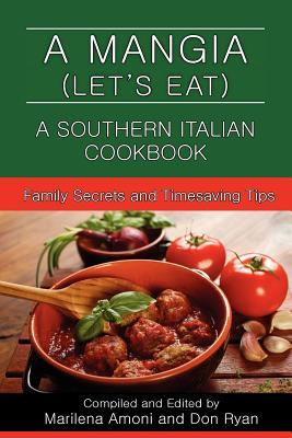 A Mangia (Let's Eat): A Southern Italian Cookbook