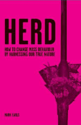 Herd: How to Change Mass Behaviour by Harnessing Our True Nature