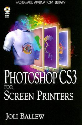 Photoshop CS3 For Screen Printers by Joli Ballew