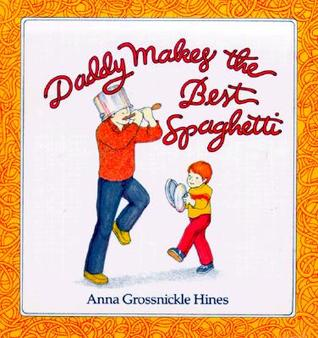 Daddy Makes the Best Spaghetti by Anna Grossnickle Hines