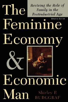 The Feminine Economy And Economic Man: Reviving The Role Of Family In The Postindustrial Age