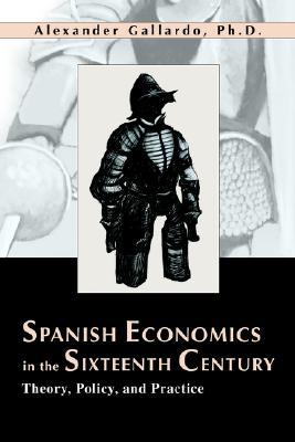 Spanish Economics in the Sixteenth Century: Theory, Policy, and Practice