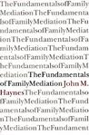 The Fundamentals of Family Mediation (SUNY Series by John Michael Haynes