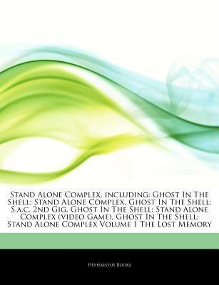 Articles on Stand Alone Complex, Including: Ghost in the Shell: Stand Alone Complex, Ghost in the Shell: S.A.C. 2nd Gig, Ghost in the Shell: Stand Alone Complex (Video Game), Ghost in the Shell: Stand Alone Complex Volume 1 the Lost Memory
