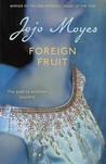 Foreign Fruit by Jojo Moyes