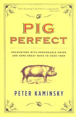 Pig Perfect by Peter Kaminsky