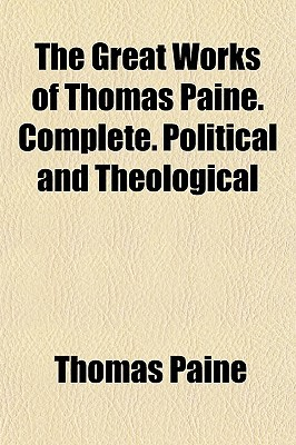 The Great Works of Thomas Paine. Complete. Political and Theological