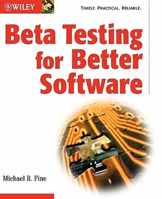 Beta Testing for Better Software by Michael R. Fine