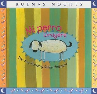 Mi perro Gruyere/ My Dog Gruyere (Buenas Noches/ Good Night) (Spanish Edition)