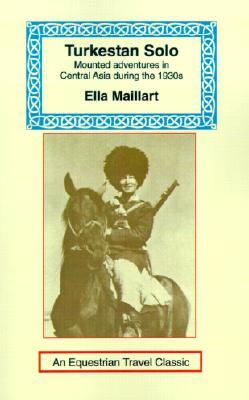 Turkestan Solo by Ella Maillart