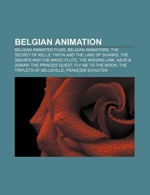 Belgian Animation: Belgian Animated Films, Belgian Animators, the Secret of Kells, Tintin and the Lake of Sharks