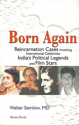 Born Again: Reincarnation Cases Involving International Celebrities, India's Political Legends and Film Stars