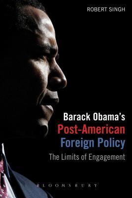Barack Obama's Post-American Foreign Policy: The Limits of Engagement