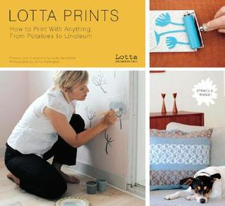 Ebook Lotta Prints: How to Print with Anything, from Potatoes to Linoleum by Lotta Jansdotter TXT!
