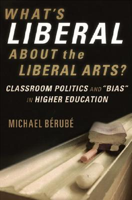 What's Liberal about the Liberal Arts?: Classroom Politics and Bias in Higher Education