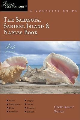 The Sarasota, Sanibel Island & Naples Book by Chelle Koster Walton