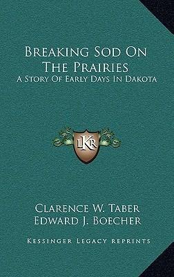 Breaking Sod on the Prairies: A Story of Early Days in Dakota