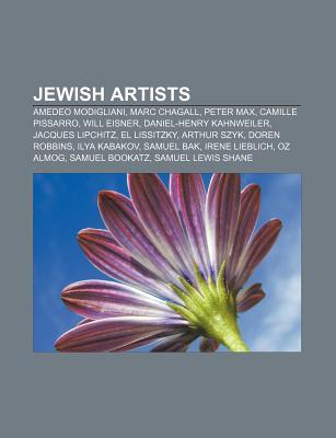 Jewish Artists: Amedeo Modigliani, Marc Chagall, Peter Max, Camille Pissarro, Will Eisner, Daniel-Henry Kahnweiler, Jacques Lipchitz