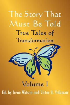 the-story-that-must-be-told-true-tales-of-transformation-vol-i