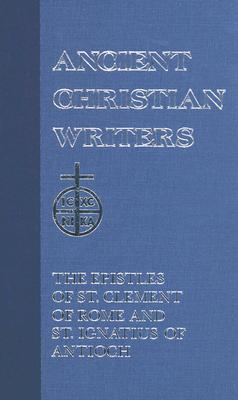 The Epistles of St. Clement of Rome and St. Ignatius of Antioch(Ancient Christian Writers 1)