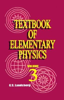 Textbook of Elementary Physics: Volume 3, Oscillations and Waves Optics Structure of Atom