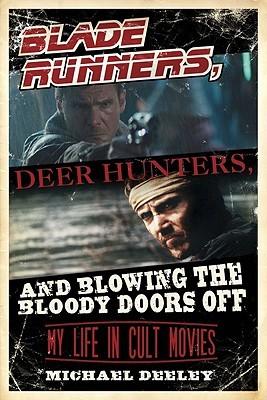 Blade Runners, Deer Hunters,  Blowing the Bloody Doors Off by Michael Deeley